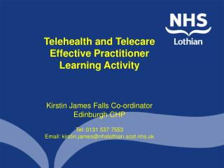 Telehealth and Telecare Effective Practitioner Learning Activity Kirstin James Falls Co-ordinator