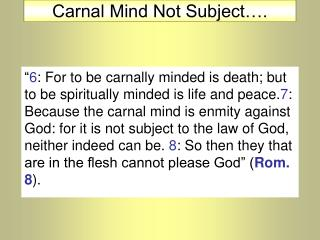 Carnal Mind Not Subject….