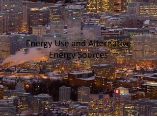 Energy Use and Alternative Energy Sources