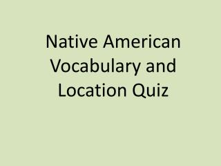 Native American Vocabulary and Location Quiz
