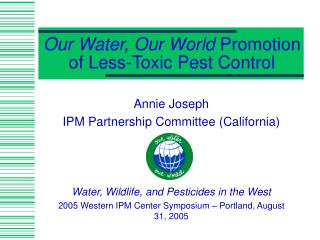 Our Water, Our World  Promotion of Less-Toxic Pest Control