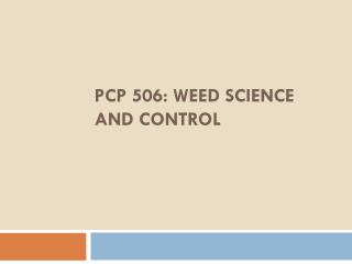 PCP 506: WEED  SCIENCE  AND  CONTROL