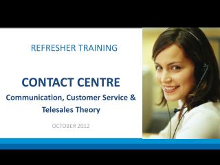 CONTACT CENTRE Communication, Customer Service & Telesales Theory