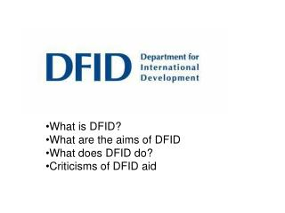 What is DFID? What are the aims of DFID What does DFID do? Criticisms of DFID aid