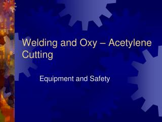 Welding and Oxy – Acetylene Cutting