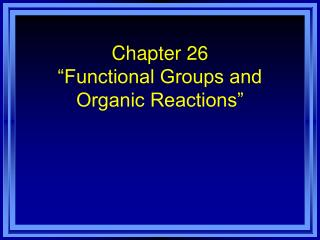 "Chapter 26 ""Functional Groups and Organic Reactions"""
