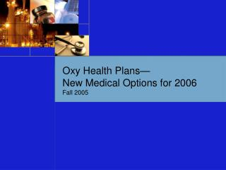 Oxy Health Plans— New Medical Options for 2006 Fall 2005