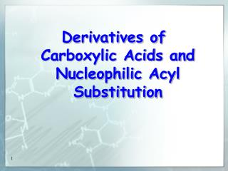 Derivatives of Carboxylic Acids and  Nucleophilic Acyl  Substitution