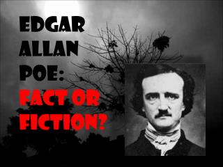 Edgar Allan Poe: Fact or  Fiction?