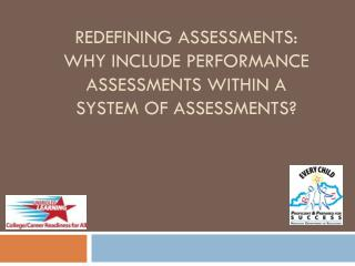 redefining Assessments: Why  Include  Performance assessmentS within a system of Assessments?