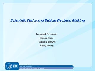 Scientific Ethics and Ethical Decision Making