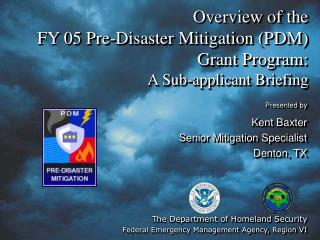 Overview of the  FY 05 Pre-Disaster Mitigation (PDM) Grant Program: A Sub-applicant Briefing