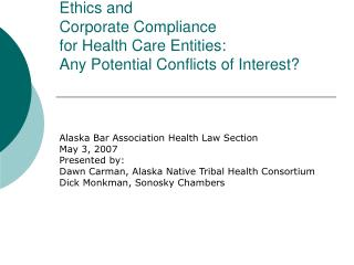 Ethics and  Corporate Compliance for Health Care Entities:   Any Potential Conflicts of Interest?