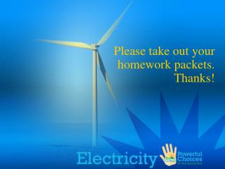 Please take out your homework packets.  Thanks!