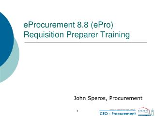 eProcurement 8.8 (ePro) Requisition Preparer Training