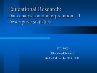 Educational Research:              Data analysis and interpretation – 1 Descriptive statistics