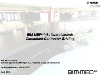 Warwick  Stannus,  Group Engineering  Manager,  A.G. Coombs Group of Companies Technical  Director,  BIM-MEP AUS April 2