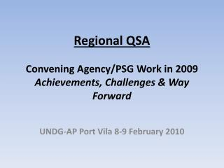 Regional QSA Convening Agency/PSG Work in 2009   Achievements, Challenges & Way Forward