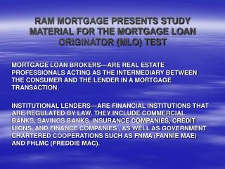 RAM MORTGAGE PRESENTS STUDY MATERIAL FOR THE MORTGAGE LOAN ORIGINATOR (MLO) TEST
