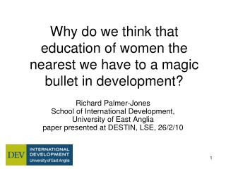 Why do we think that education of women the nearest we have to a magic bullet in development?