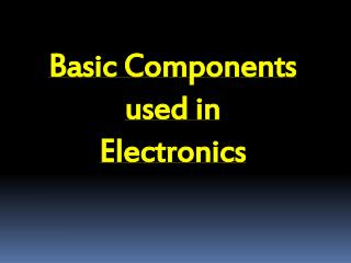 Basic Components  used in Electronics