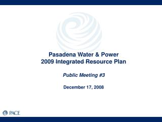 Pasadena Water & Power 2009 Integrated Resource Plan Public Meeting #3 December 17, 2008