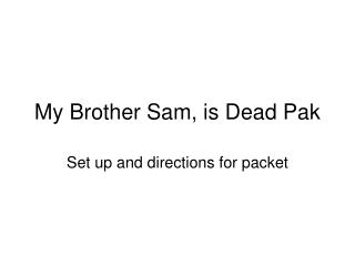 My Brother Sam, is Dead Pak