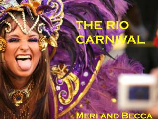 THE RIO CARNIVAL  Meri and Becca