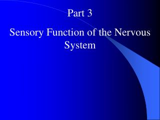 Part 3 Sensory Function of the Nervous System