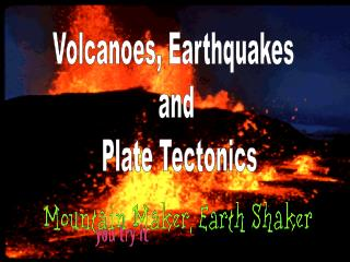 Volcanoes, Earthquakes  and  Plate Tectonics
