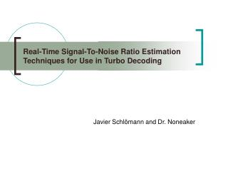 Real-Time Signal-To-Noise Ratio Estimation Techniques for Use in Turbo Decoding
