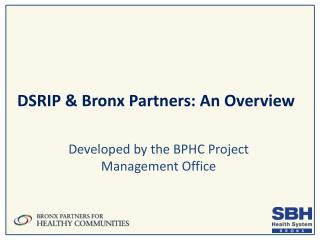 DSRIP & Bronx  Partners:  An Overview
