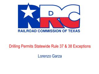 Drilling Permits Statewide Rule 37 & 38 Exceptions Lorenzo Garza