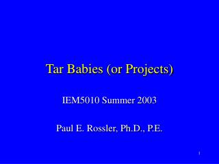 Tar Babies (or Projects)