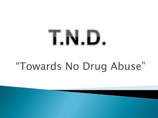 """Towards No Drug Abuse"""