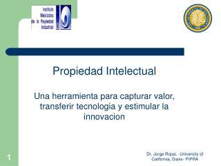 Propiedad Intelectual Una herramienta para capturar valor, transferir tecnologia y estimular la innovacion