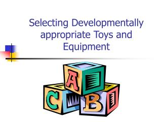 Selecting Developmentally appropriate Toys and Equipment