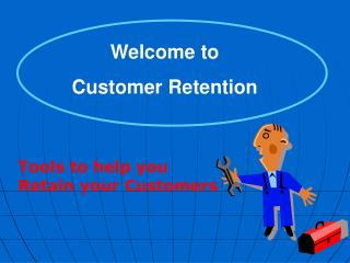 Welcome to  Customer Retention