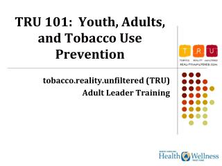 TRU 101:  Youth, Adults, and Tobacco Use Prevention