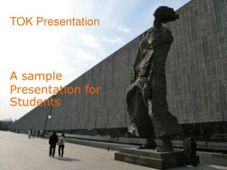 TOK Presentation A sample Presentation for Students