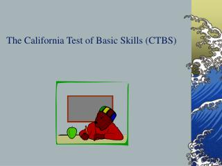 The California Test of Basic Skills (CTBS)