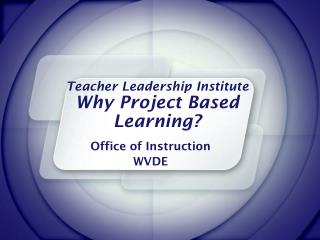 Teacher Leadership Institute Why Project Based Learning?