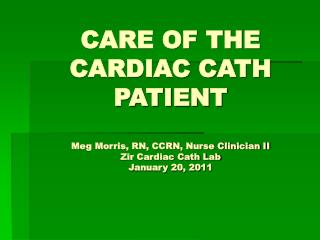 PRE CATH PREPARATION : OR.... WHAT TO DO WHEN THE CATH LAB CALLS FOR THE PATIENT