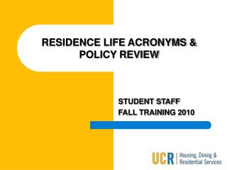 RESIDENCE LIFE ACRONYMS & POLICY REVIEW