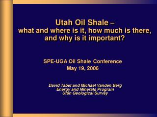 Utah Oil Shale  –  what and where is it, how much is there,  and why is it important?