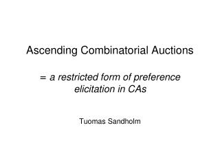 Ascending Combinatorial Auctions  =  a restricted form of preference elicitation in CAs