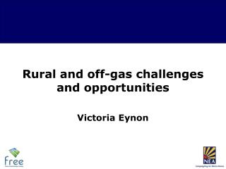 Rural and off-gas challenges and opportunities Victoria Eynon