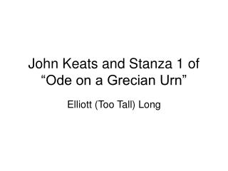 "John Keats and Stanza 1 of ""Ode on a Grecian Urn"""