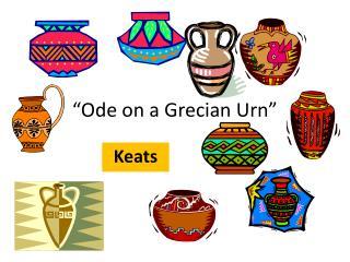 """Ode on a Grecian Urn"""