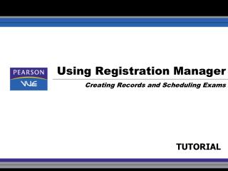 Using Registration Manager Creating Records and Scheduling Exams